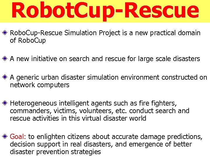 Robot. Cup-Rescue Robo. Cup-Rescue Simulation Project is a new practical domain of Robo. Cup