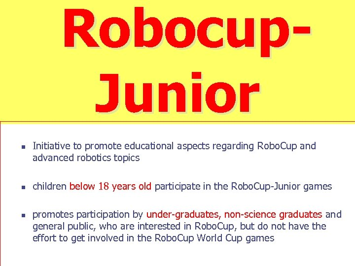 Robocup. Junior n n n Initiative to promote educational aspects regarding Robo. Cup and