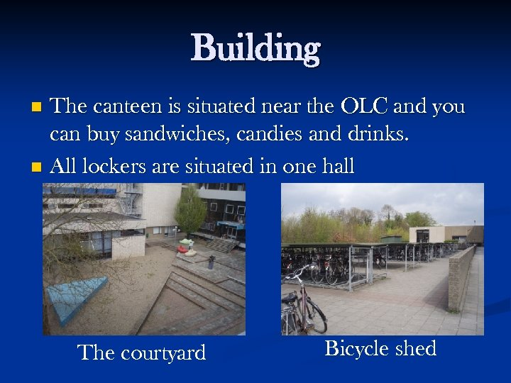 Building The canteen is situated near the OLC and you can buy sandwiches, candies