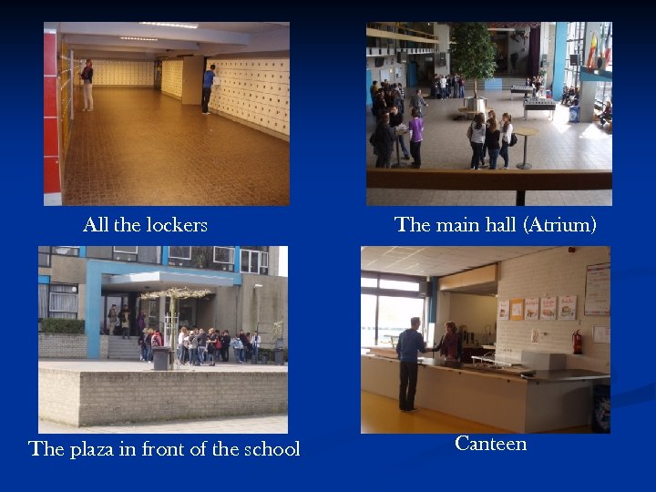 All the lockers The plaza in front of the school The main hall (Atrium)