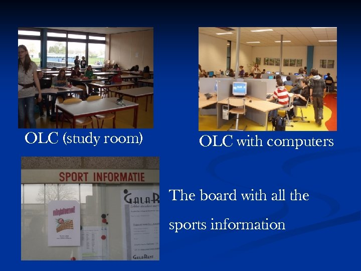 OLC (study room) OLC with computers The board with all the sports information