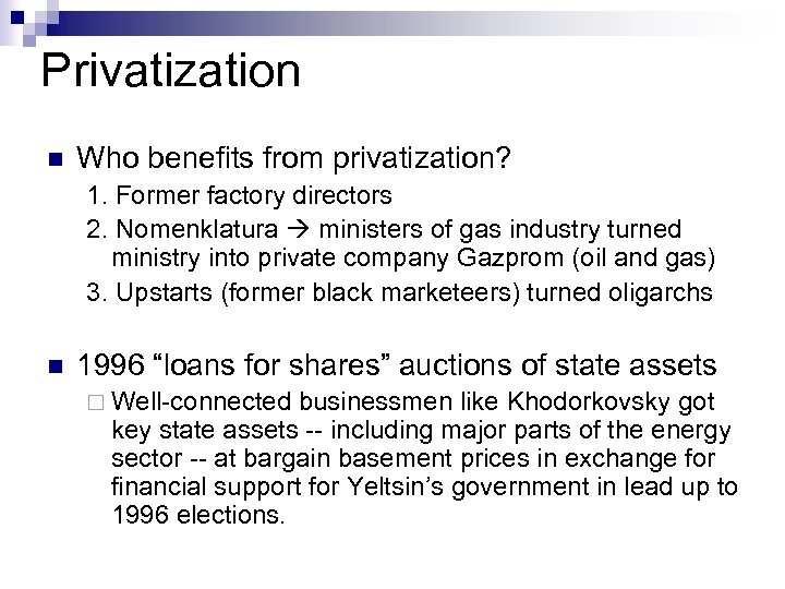Privatization n Who benefits from privatization? 1. Former factory directors 2. Nomenklatura ministers of