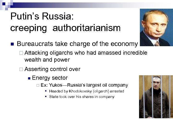 Putin's Russia: creeping authoritarianism n Bureaucrats take charge of the economy ¨ Attacking oligarchs