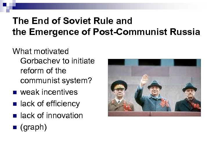 The End of Soviet Rule and the Emergence of Post-Communist Russia What motivated Gorbachev