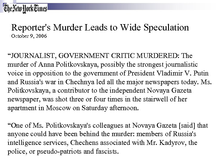"Reporter's Murder Leads to Wide Speculation October 9, 2006 ""JOURNALIST, GOVERNMENT CRITIC MURDERED: The"