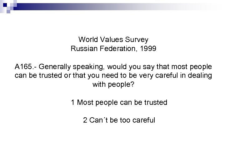 World Values Survey Russian Federation, 1999 A 165. - Generally speaking, would you say