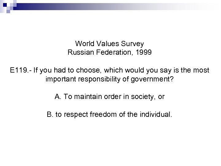 World Values Survey Russian Federation, 1999 E 119. - If you had to choose,
