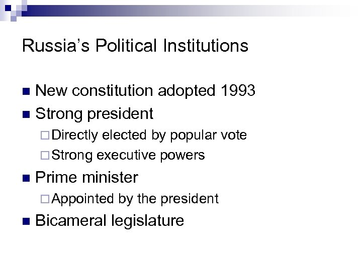Russia's Political Institutions New constitution adopted 1993 n Strong president n ¨ Directly elected