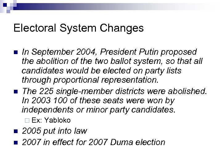 Electoral System Changes n n In September 2004, President Putin proposed the abolition of