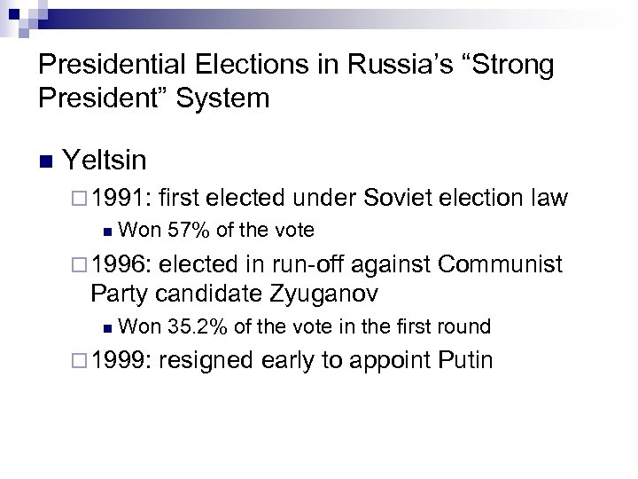 "Presidential Elections in Russia's ""Strong President"" System n Yeltsin ¨ 1991: first elected under"