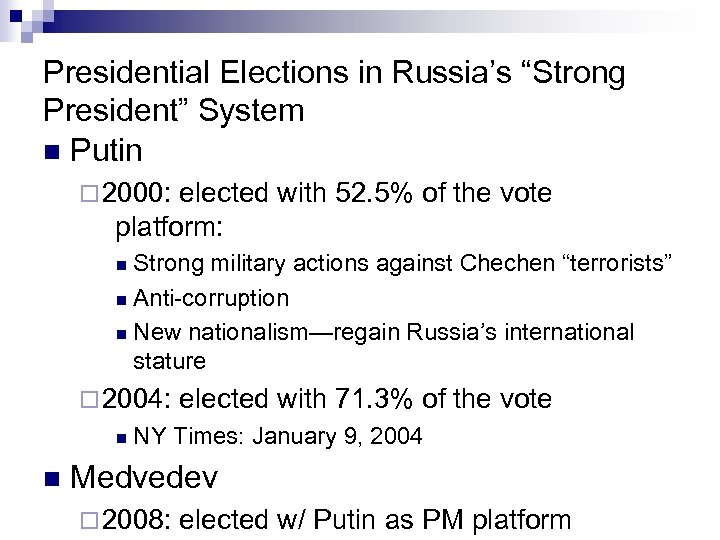 "Presidential Elections in Russia's ""Strong President"" System n Putin ¨ 2000: elected with 52."