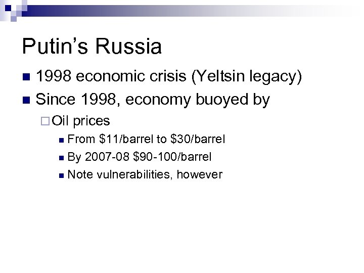 Putin's Russia 1998 economic crisis (Yeltsin legacy) n Since 1998, economy buoyed by n