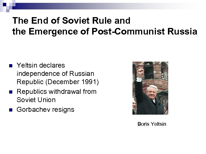 The End of Soviet Rule and the Emergence of Post-Communist Russia n n n