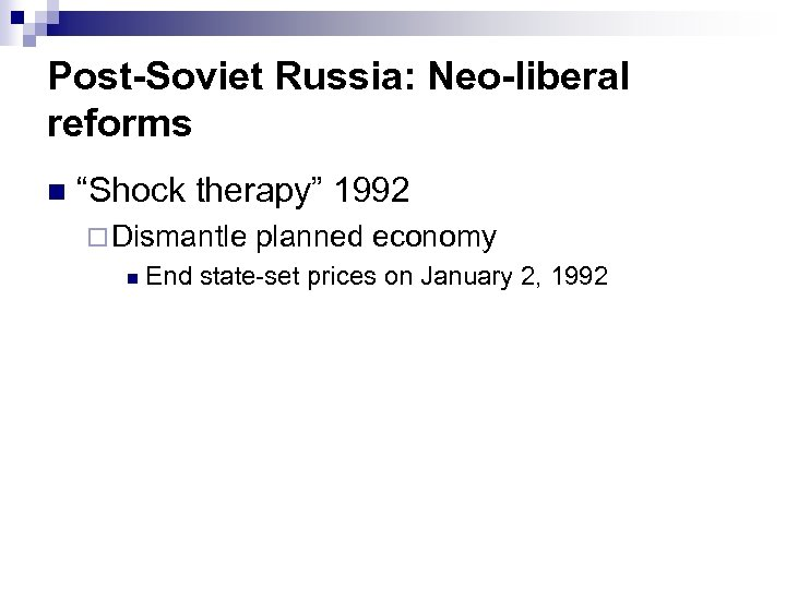 "Post-Soviet Russia: Neo-liberal reforms n ""Shock therapy"" 1992 ¨ Dismantle planned economy n End"