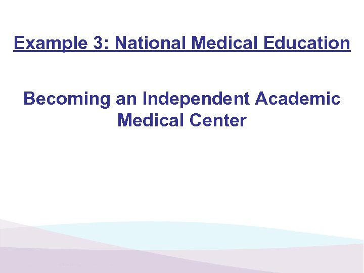 Example 3: National Medical Education Becoming an Independent Academic Medical Center