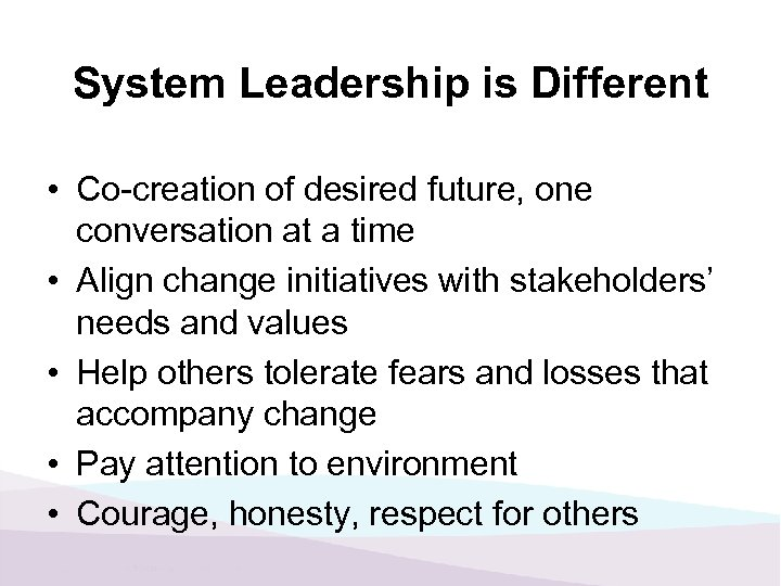 System Leadership is Different • Co-creation of desired future, one conversation at a time