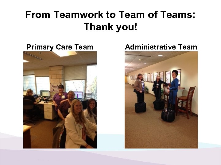 From Teamwork to Team of Teams: Thank you! Primary Care Team Administrative Team