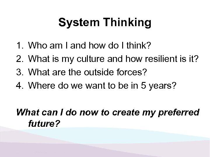 System Thinking 1. 2. 3. 4. Who am I and how do I think?