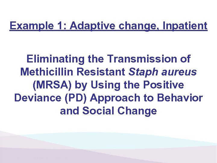 Example 1: Adaptive change, Inpatient Eliminating the Transmission of Methicillin Resistant Staph aureus (MRSA)
