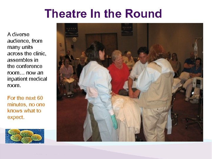 Theatre In the Round A diverse audience, from many units across the clinic, assembles