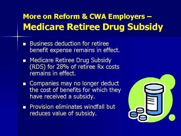 More on Reform & CWA Employers – Medicare Retiree Drug Subsidy n Business deduction