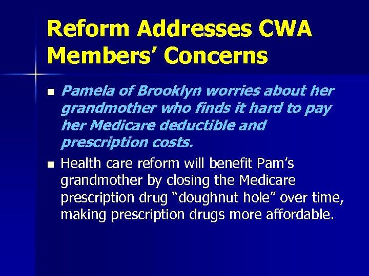 Reform Addresses CWA Members' Concerns n n Pamela of Brooklyn worries about her grandmother