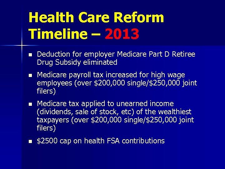 Health Care Reform Timeline – 2013 n Deduction for employer Medicare Part D Retiree