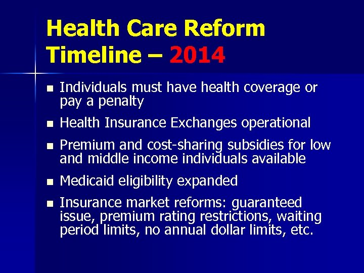Health Care Reform Timeline – 2014 n Individuals must have health coverage or pay