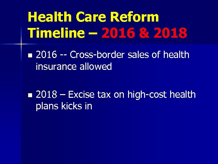 Health Care Reform Timeline – 2016 & 2018 n 2016 -- Cross-border sales of