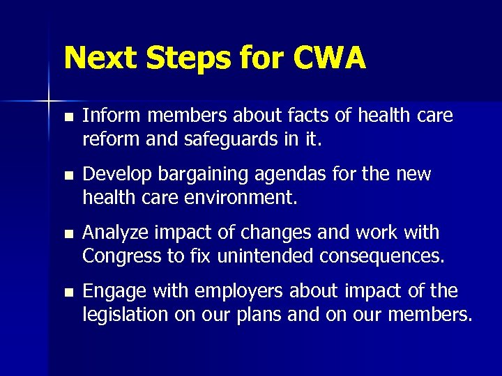 Next Steps for CWA n Inform members about facts of health care reform and