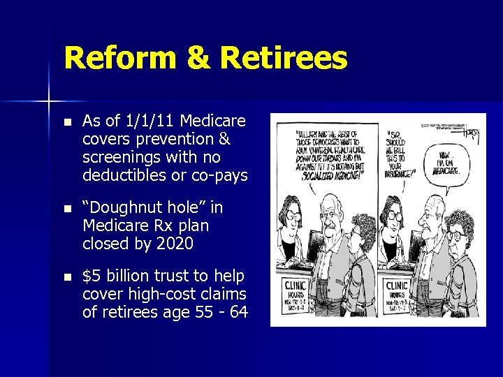 Reform & Retirees n As of 1/1/11 Medicare covers prevention & screenings with no