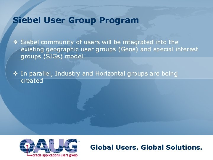 Siebel User Group Program v Siebel community of users will be integrated into the