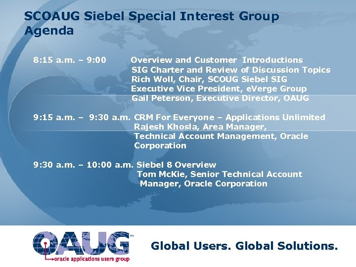 SCOAUG Siebel Special Interest Group Agenda 8: 15 a. m. – 9: 00 Overview