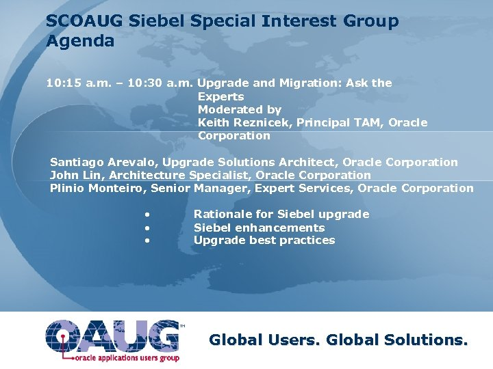SCOAUG Siebel Special Interest Group Agenda 10: 15 a. m. – 10: 30 a.