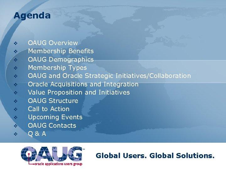 Agenda v v v OAUG Overview Membership Benefits OAUG Demographics Membership Types OAUG and