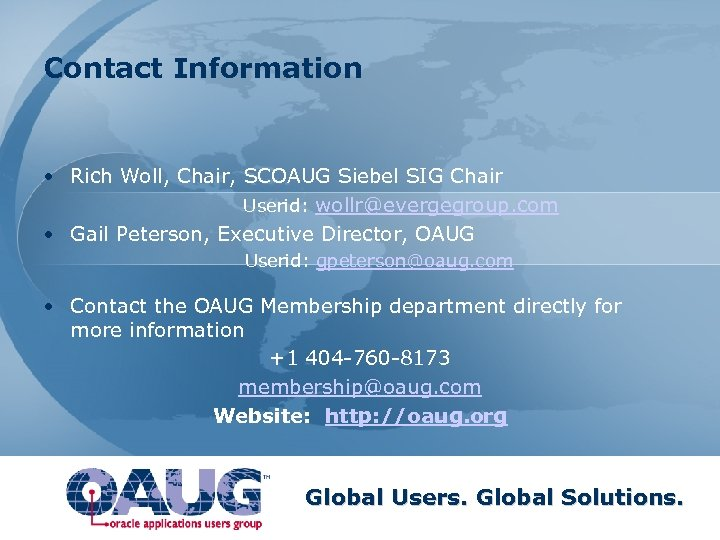 Contact Information • Rich Woll, Chair, SCOAUG Siebel SIG Chair Userid: wollr@evergegroup. com •