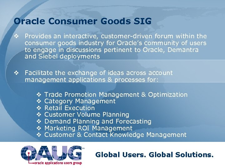 Oracle Consumer Goods SIG v Provides an interactive, customer-driven forum within the consumer goods