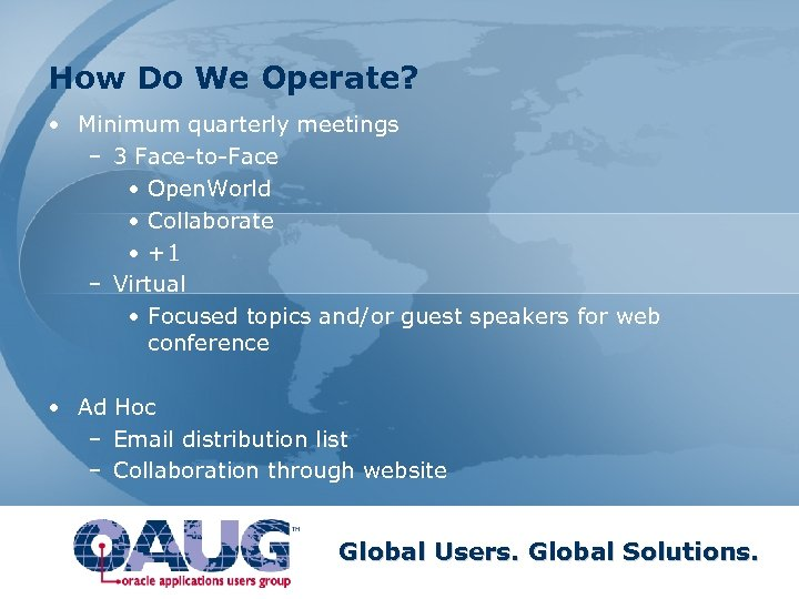 How Do We Operate? • Minimum quarterly meetings – 3 Face-to-Face • Open. World