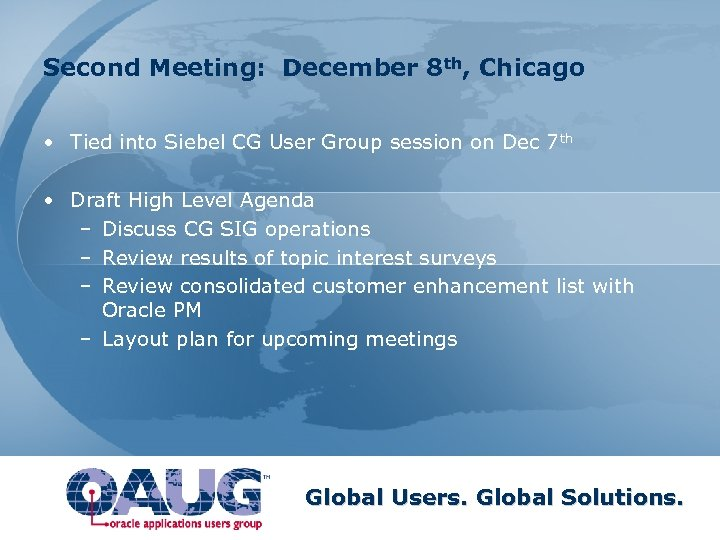 Second Meeting: December 8 th, Chicago • Tied into Siebel CG User Group session