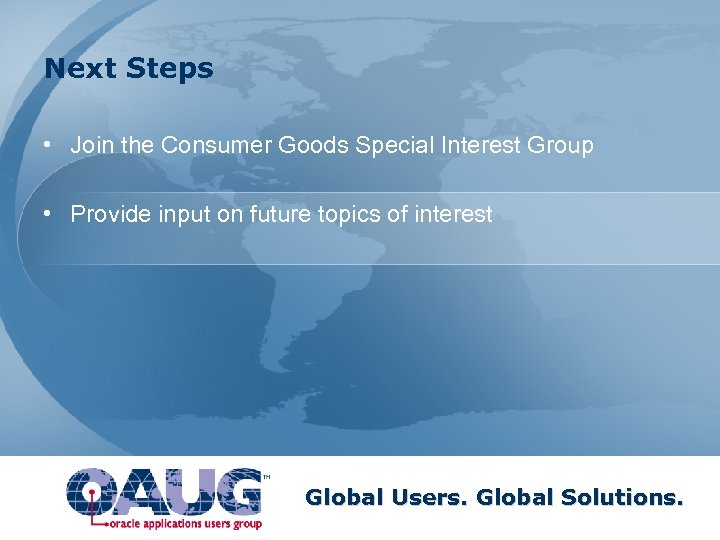 Next Steps • Join the Consumer Goods Special Interest Group • Provide input on