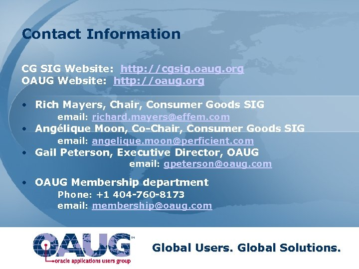 Contact Information CG SIG Website: http: //cgsig. oaug. org OAUG Website: http: //oaug. org