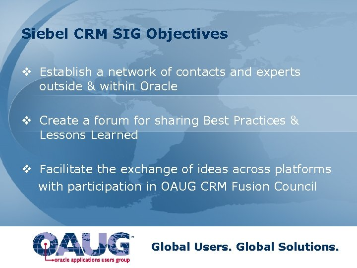 Siebel CRM SIG Objectives v Establish a network of contacts and experts outside &