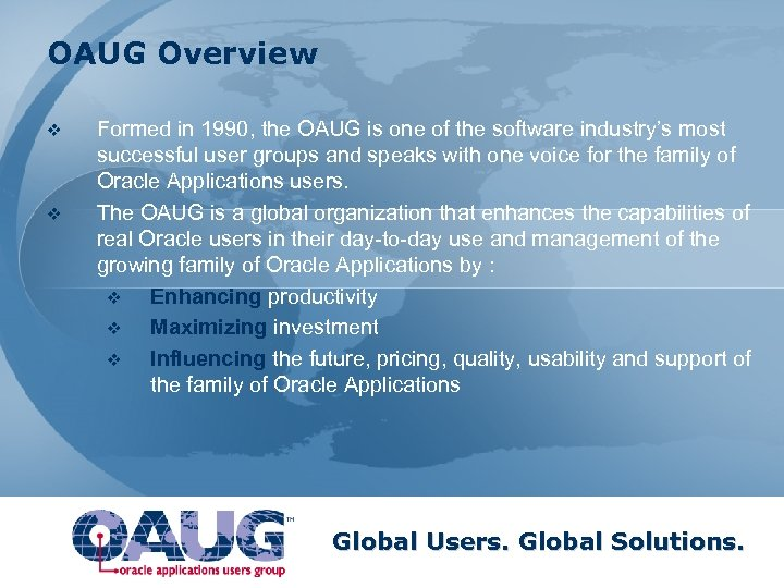 OAUG Overview v v Formed in 1990, the OAUG is one of the software