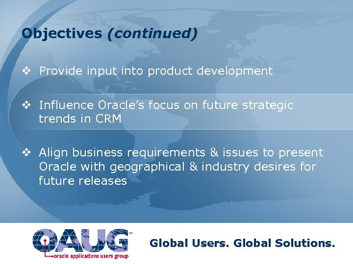 Objectives (continued) v Provide input into product development v Influence Oracle's focus on future