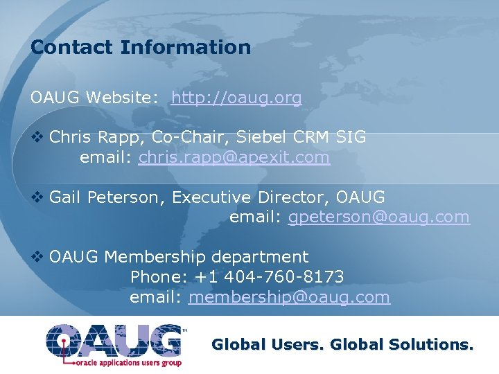 Contact Information OAUG Website: http: //oaug. org v Chris Rapp, Co-Chair, Siebel CRM SIG