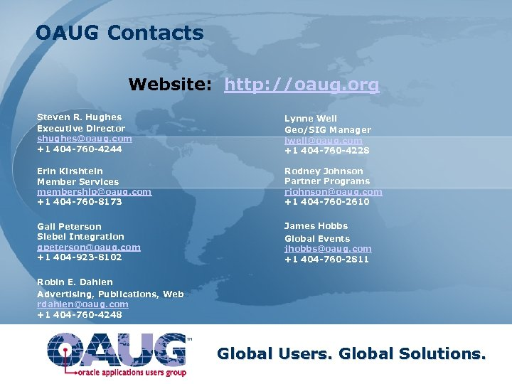 OAUG Contacts Website: http: //oaug. org Steven R. Hughes Executive Director shughes@oaug. com +1