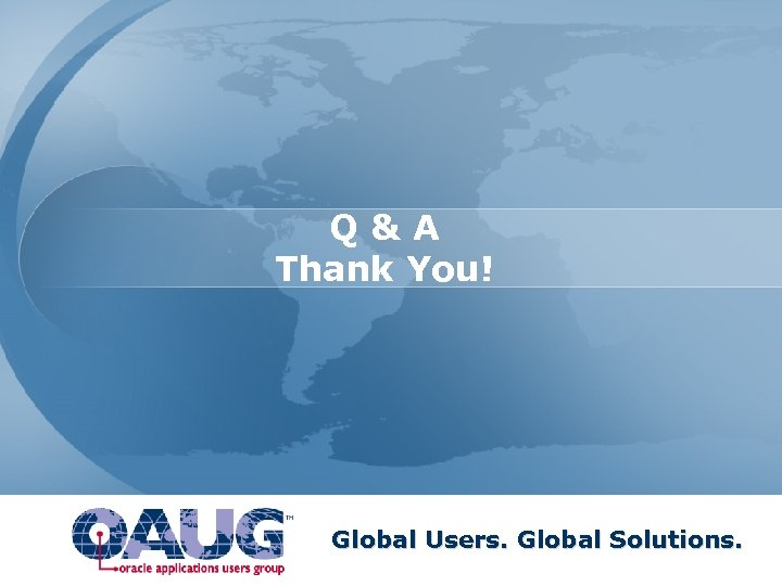 Q&A Thank You! Global Users. Global Solutions.