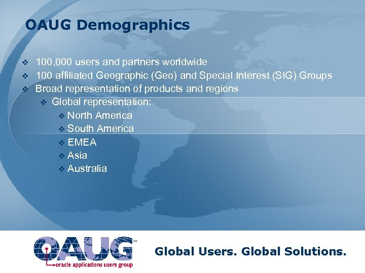 OAUG Demographics v v v 100, 000 users and partners worldwide 100 affiliated Geographic
