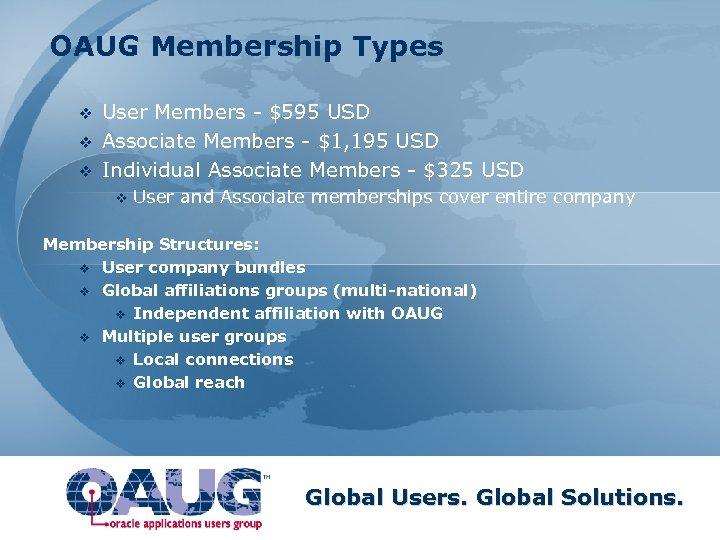 OAUG Membership Types v v v User Members - $595 USD Associate Members -