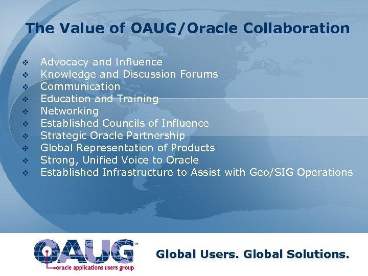 The Value of OAUG/Oracle Collaboration v v v v v Advocacy and Influence Knowledge